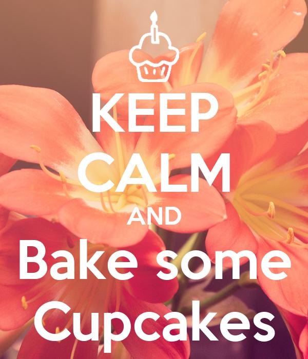 KEEP CALM AND Bake some Cupcakes