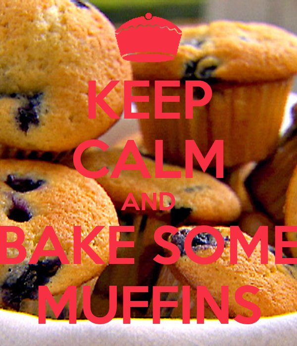 KEEP CALM AND BAKE SOME MUFFINS