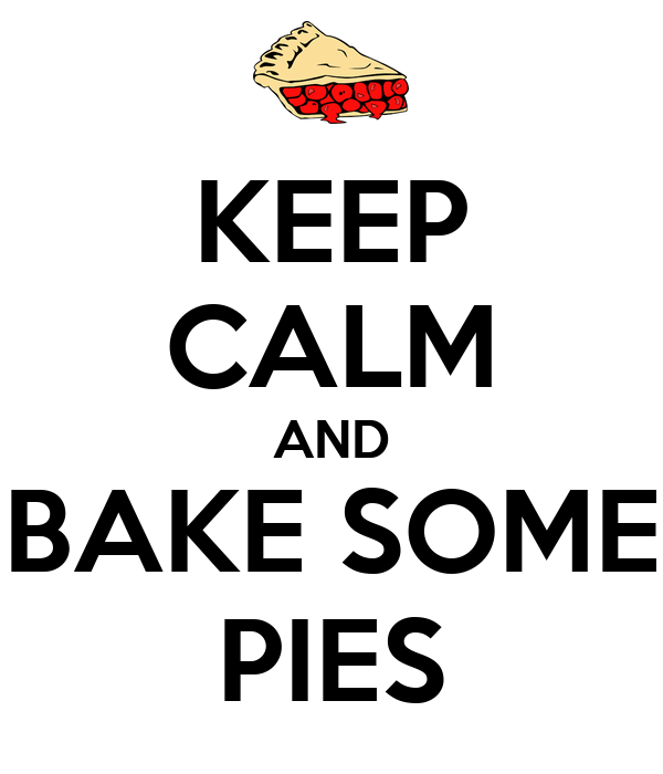 KEEP CALM AND BAKE SOME PIES