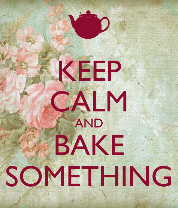 KEEP CALM AND BAKE SOMETHING