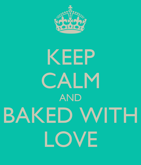 KEEP CALM AND BAKED WITH LOVE