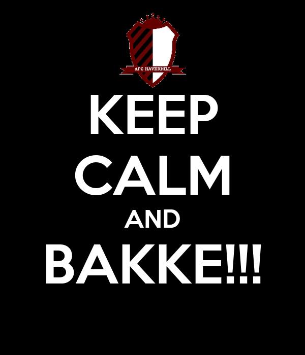 KEEP CALM AND BAKKE!!!
