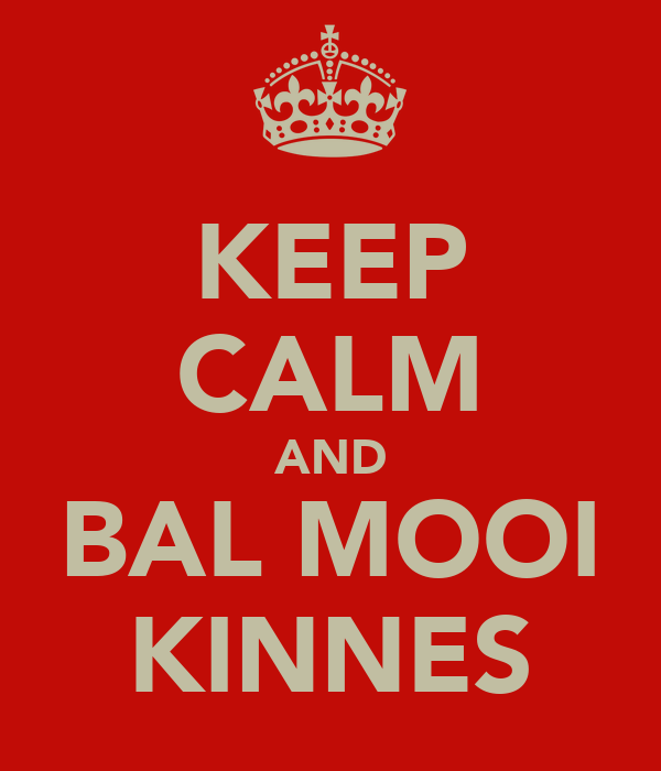KEEP CALM AND BAL MOOI KINNES
