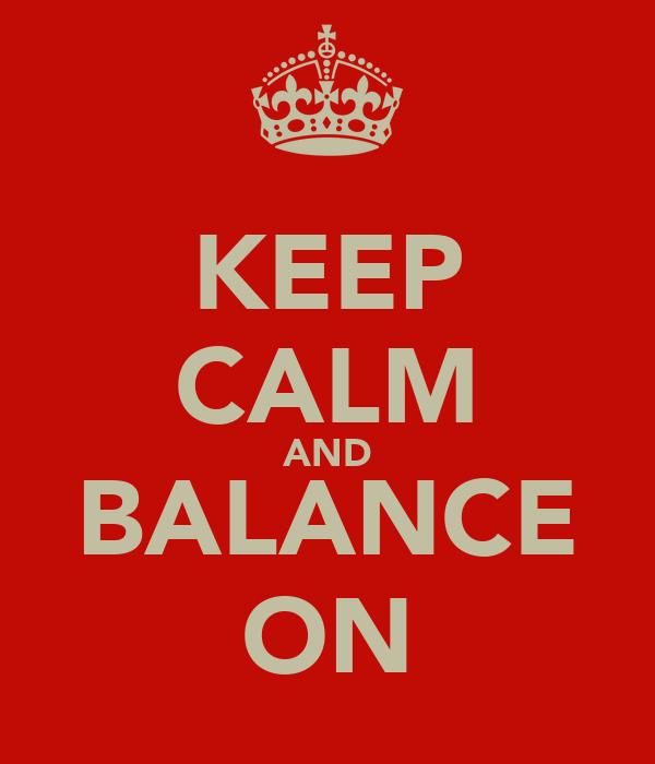 KEEP CALM AND BALANCE ON