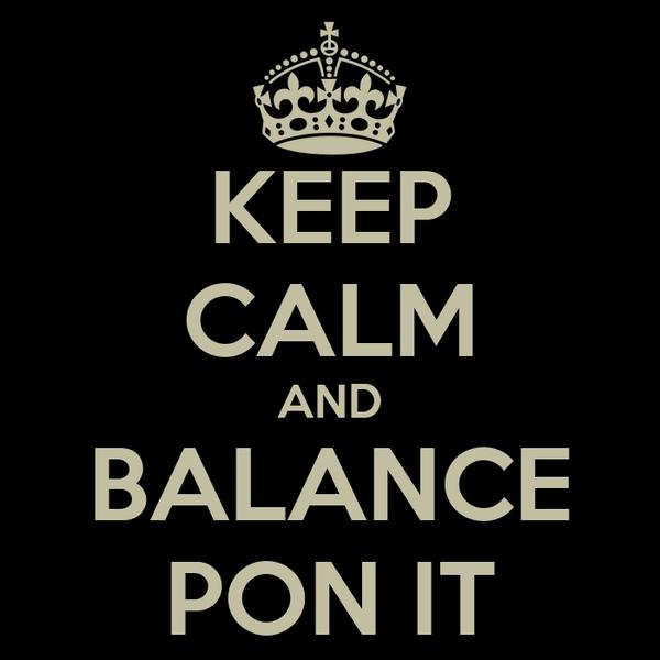 KEEP CALM AND BALANCE PON IT