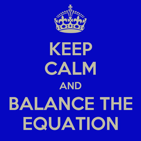 KEEP CALM AND BALANCE THE EQUATION