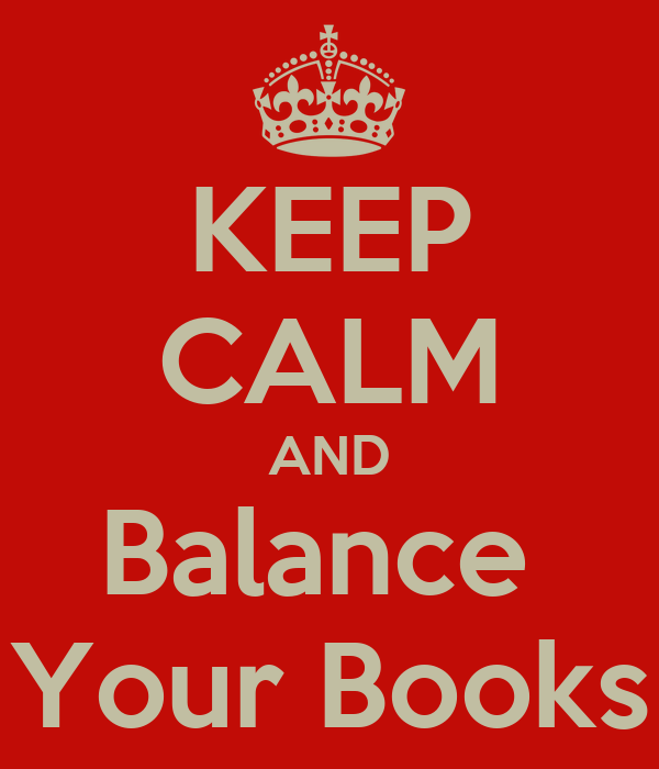 KEEP CALM AND Balance  Your Books