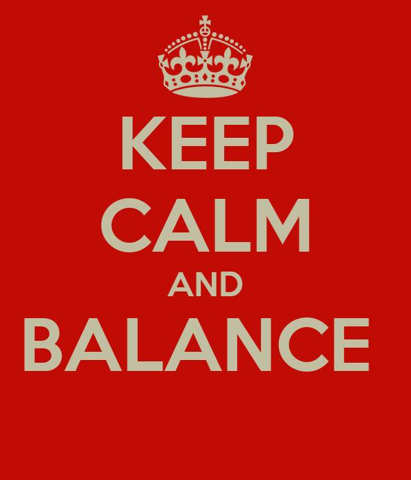 KEEP CALM AND BALANCE