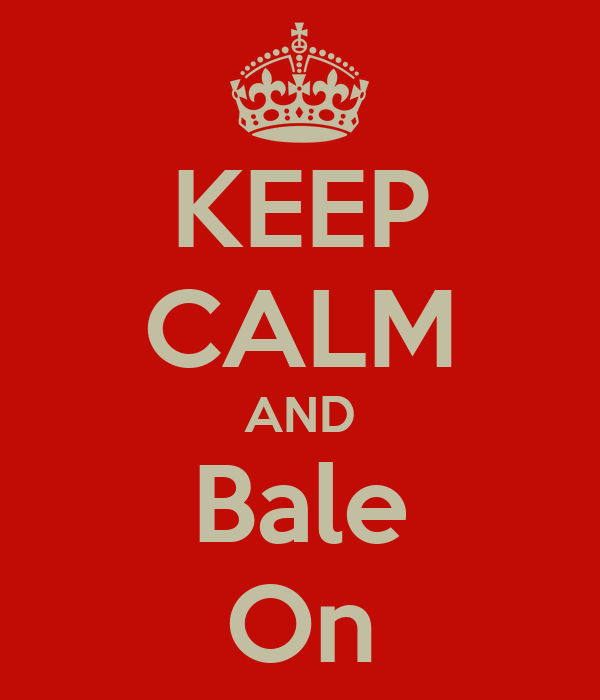 KEEP CALM AND Bale On
