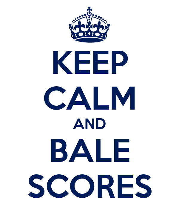 KEEP CALM AND BALE SCORES