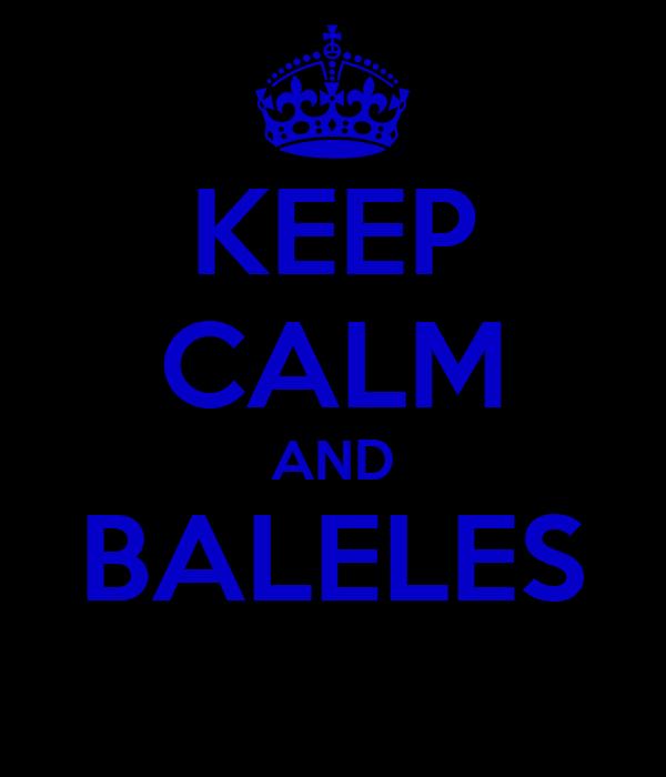 KEEP CALM AND BALELES
