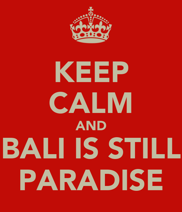 KEEP CALM AND BALI IS STILL PARADISE