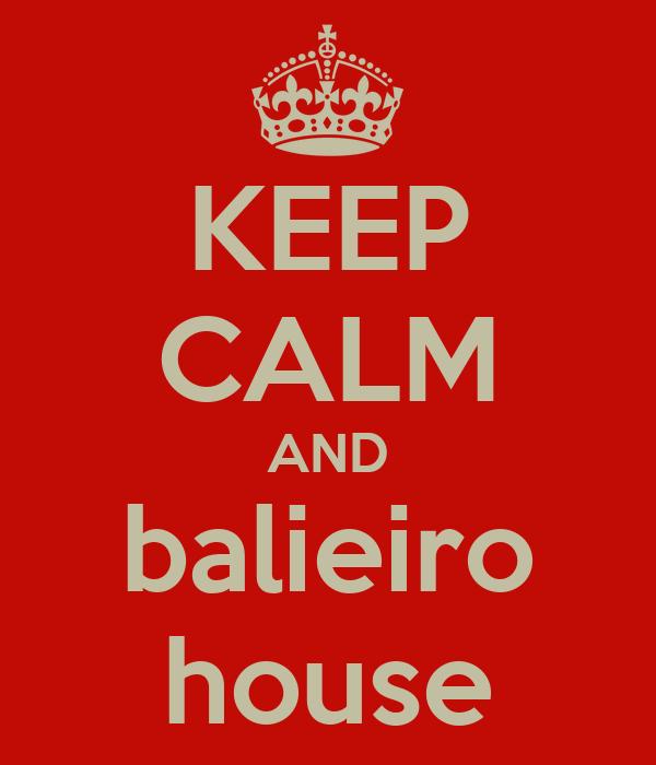 KEEP CALM AND balieiro house