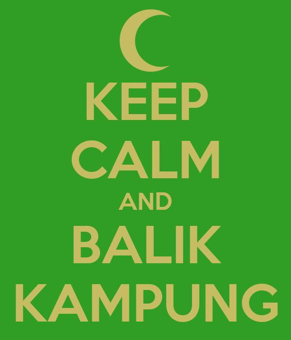 KEEP CALM AND BALIK KAMPUNG