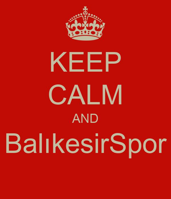 KEEP CALM AND BalıkesirSpor