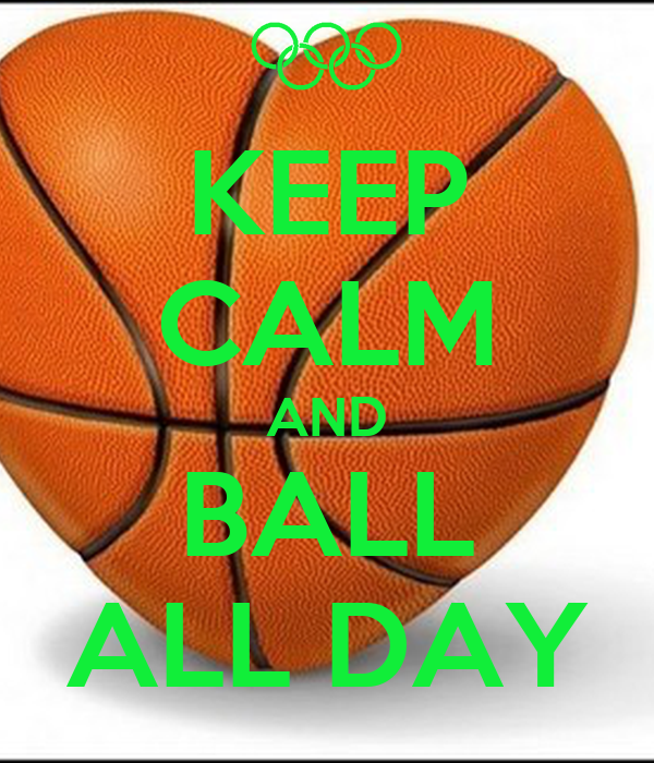 KEEP CALM AND BALL ALL DAY