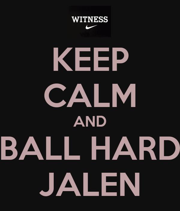 KEEP CALM AND BALL HARD JALEN