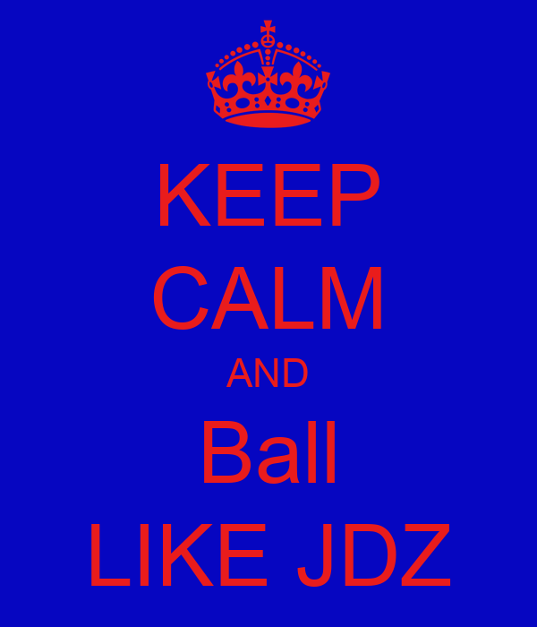 KEEP CALM AND Ball LIKE JDZ