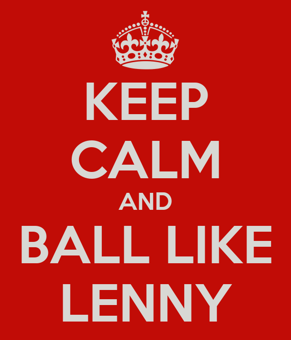 KEEP CALM AND BALL LIKE LENNY