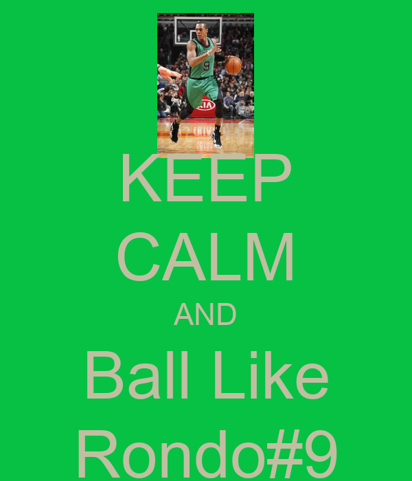 KEEP CALM AND Ball Like Rondo#9