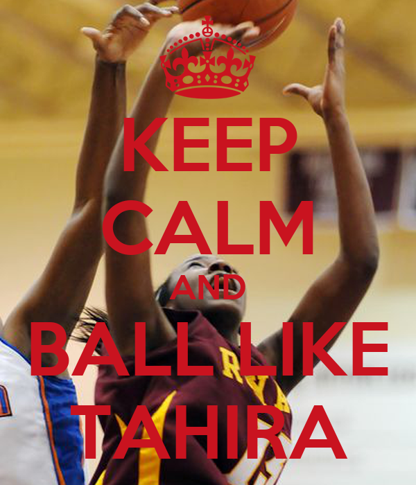 KEEP CALM AND BALL LIKE TAHIRA