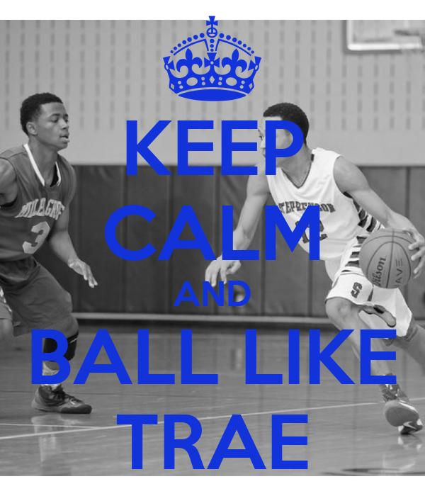 KEEP CALM AND BALL LIKE TRAE