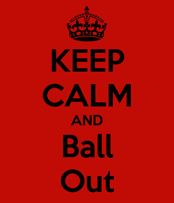 KEEP CALM AND Ball Out