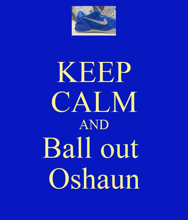 KEEP CALM AND Ball out  Oshaun