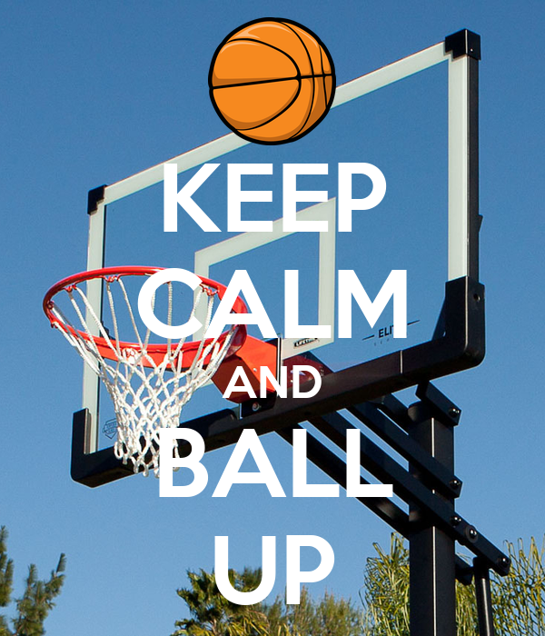 KEEP CALM AND BALL UP