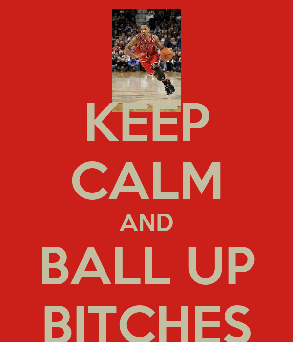 KEEP CALM AND BALL UP BITCHES