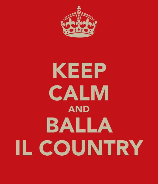 KEEP CALM AND BALLA IL COUNTRY