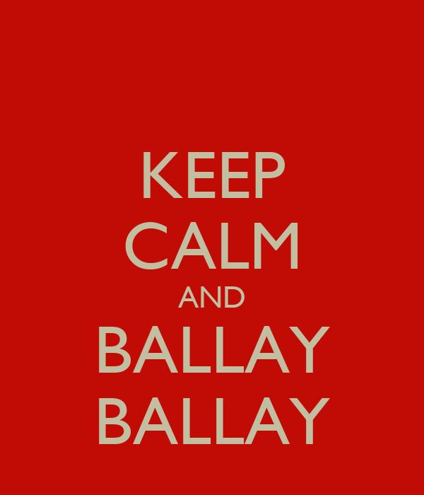 KEEP CALM AND BALLAY BALLAY