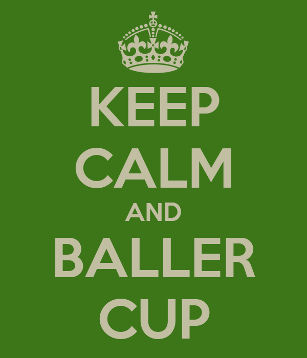 KEEP CALM AND BALLER CUP