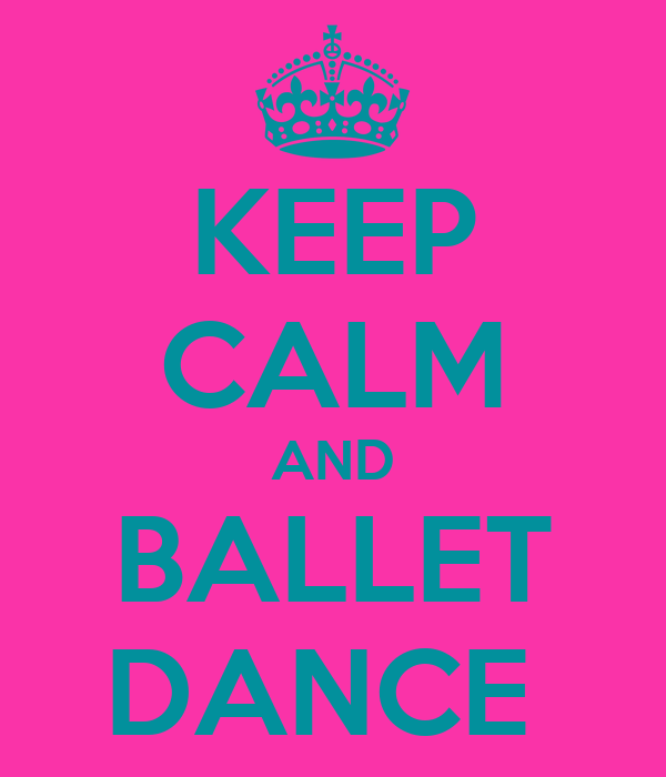 KEEP CALM AND BALLET DANCE