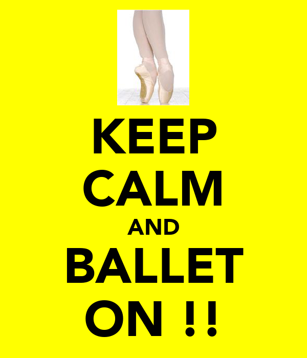 KEEP CALM AND BALLET ON !!
