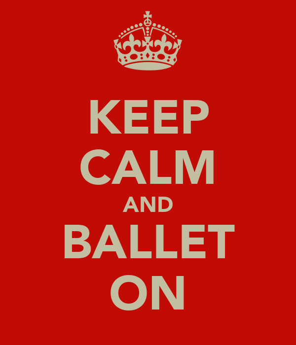 KEEP CALM AND BALLET ON