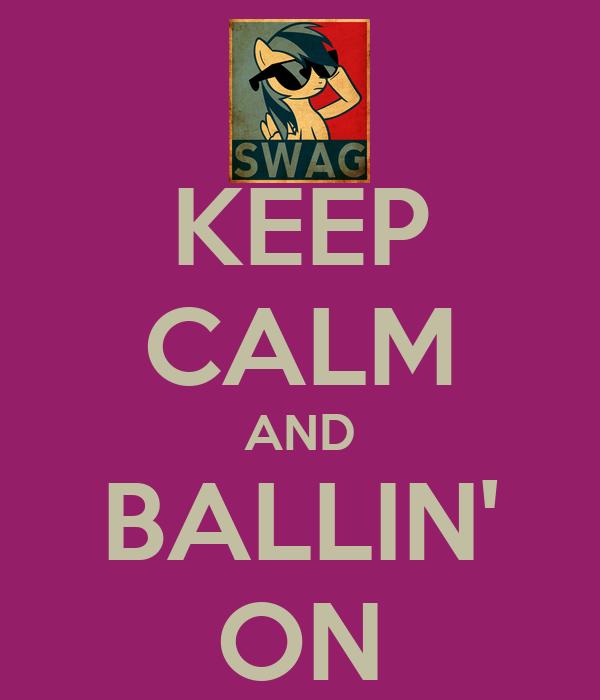 KEEP CALM AND BALLIN' ON
