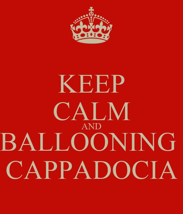 KEEP CALM AND BALLOONING  CAPPADOCIA