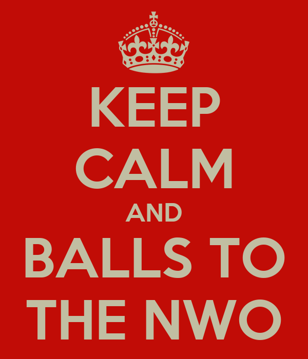 KEEP CALM AND BALLS TO THE NWO