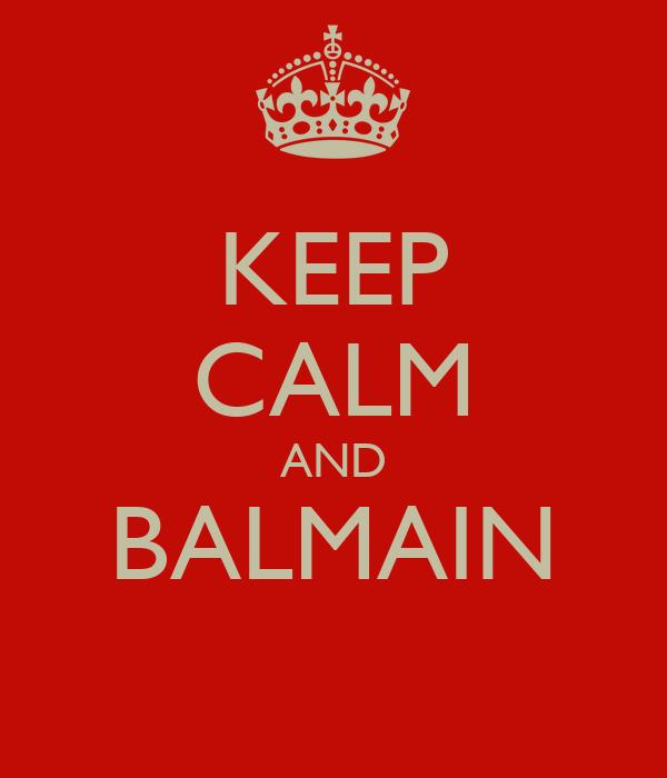 KEEP CALM AND BALMAIN