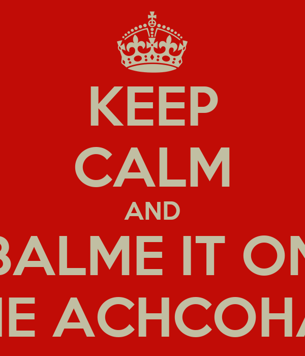 KEEP CALM AND BALME IT ON THE ACHCOHAL