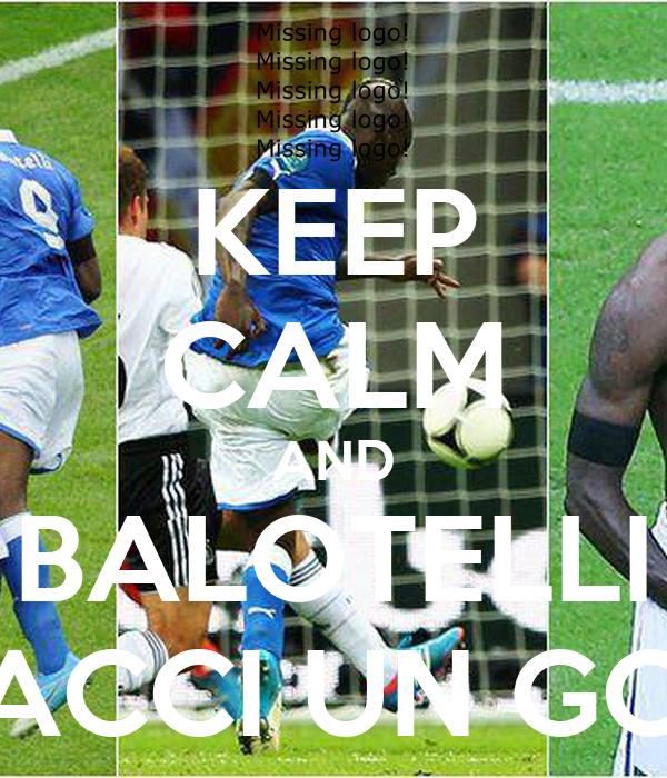 KEEP CALM AND BALOTELLI FACCI UN GOL
