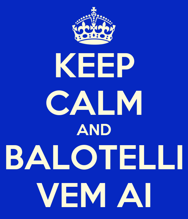 KEEP CALM AND BALOTELLI VEM AI