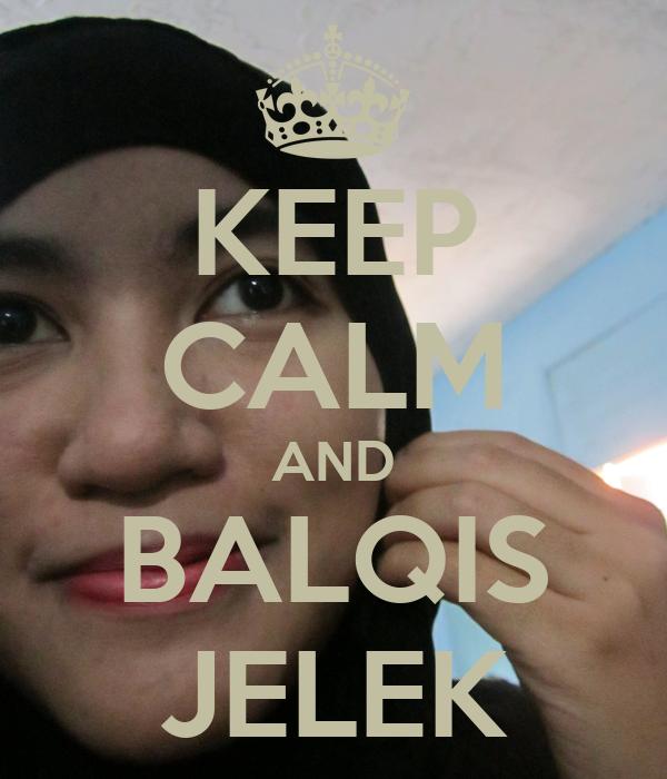 KEEP CALM AND BALQIS JELEK