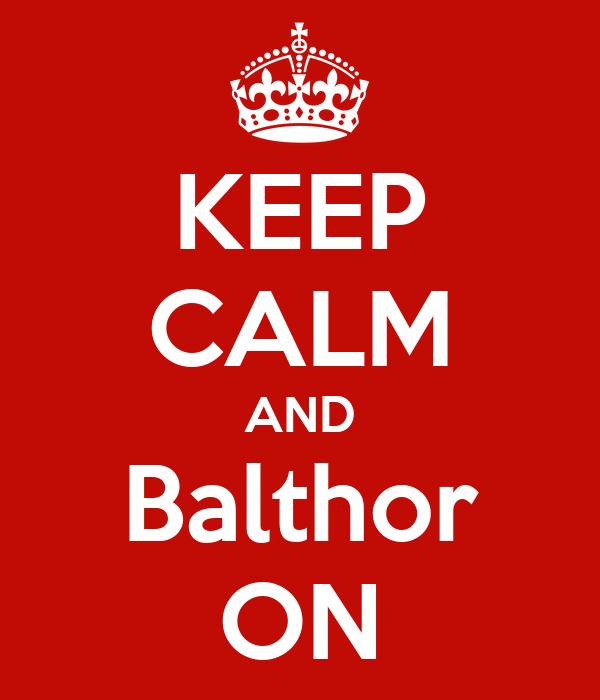 KEEP CALM AND Balthor ON