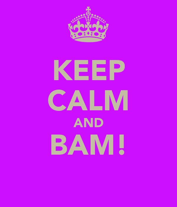 KEEP CALM AND BAM!