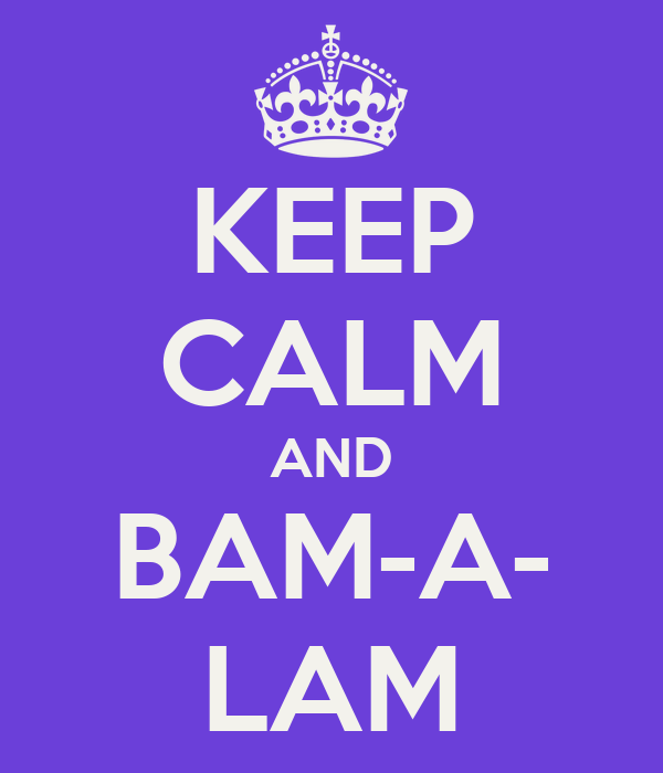 KEEP CALM AND BAM-A- LAM