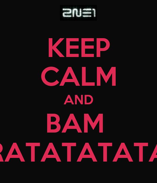 KEEP CALM AND BAM  RATATATATA