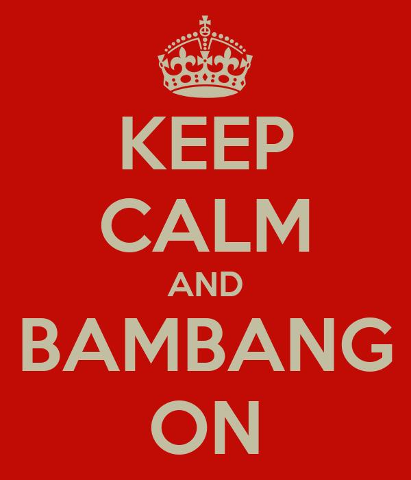 KEEP CALM AND BAMBANG ON