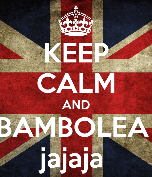 KEEP CALM AND BAMBOLEA  jajaja